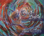 Free to Create: Releasing the Art and Creativity of Heaven ~ Paperback